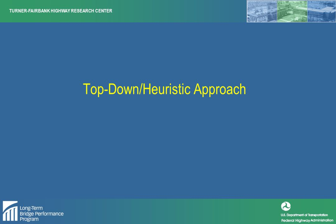 TURNER-FAIRBANK HIGHWAY RESEARCH CENTER Top-Down/Heuristic Approach