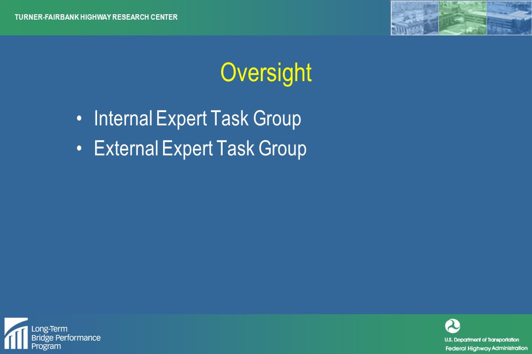TURNER-FAIRBANK HIGHWAY RESEARCH CENTER Oversight Internal Expert Task Group External Expert Task Group