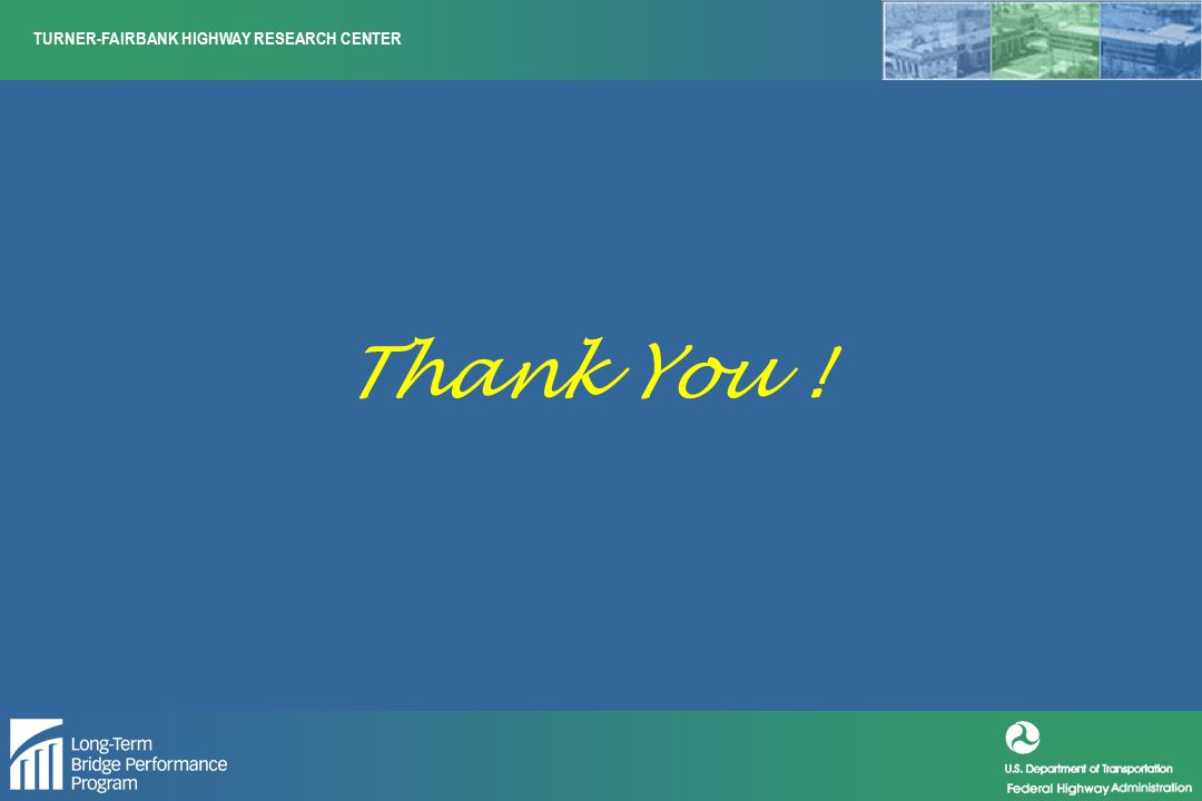 TURNER-FAIRBANK HIGHWAY RESEARCH CENTER Thank You !