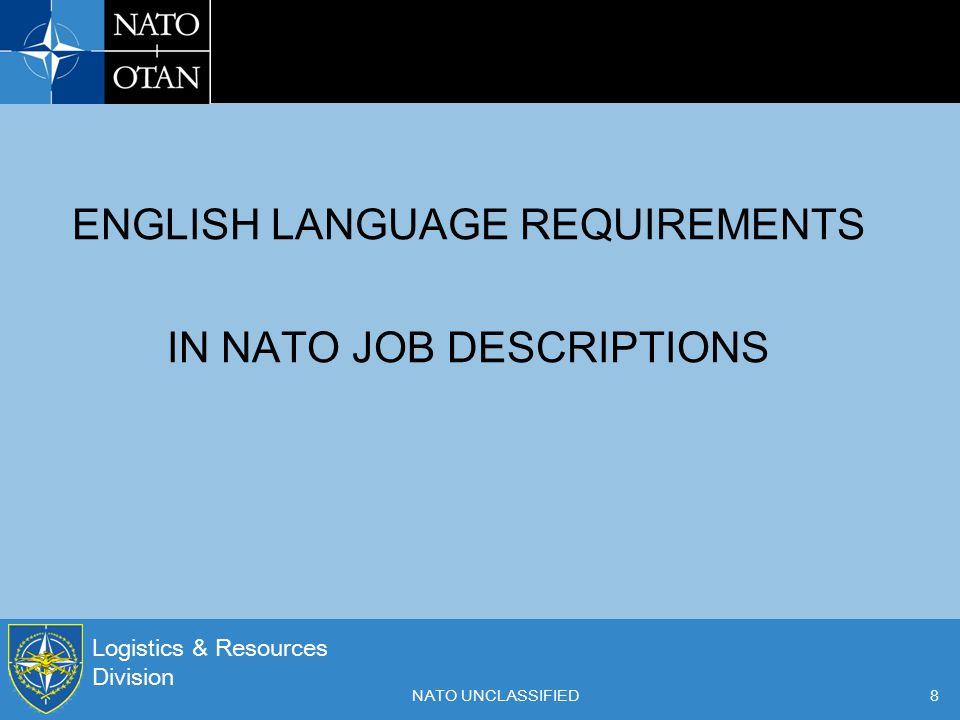 Logistics & Resources Division NATO UNCLASSIFIED8 ENGLISH LANGUAGE REQUIREMENTS IN NATO JOB DESCRIPTIONS