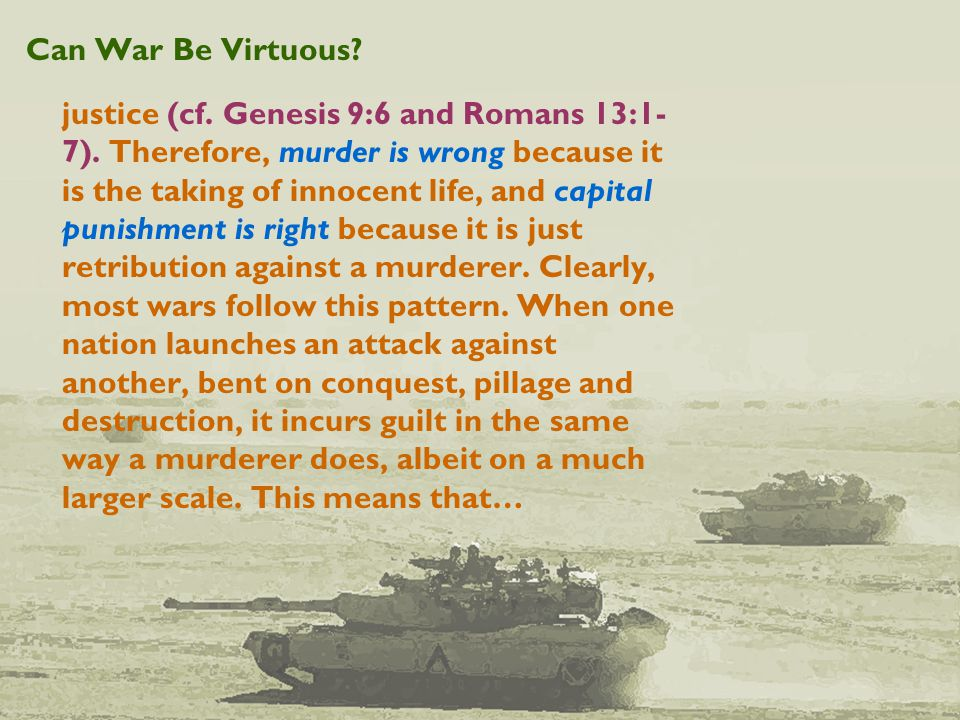 Can War Be Virtuous. justice (cf. Genesis 9:6 and Romans 13:1- 7).