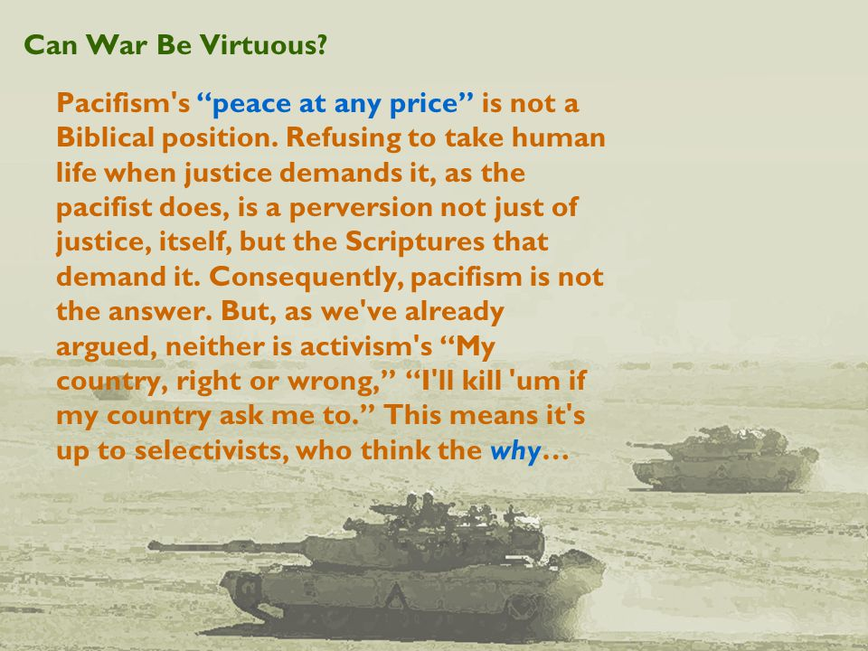 Can War Be Virtuous. Pacifism s peace at any price is not a Biblical position.
