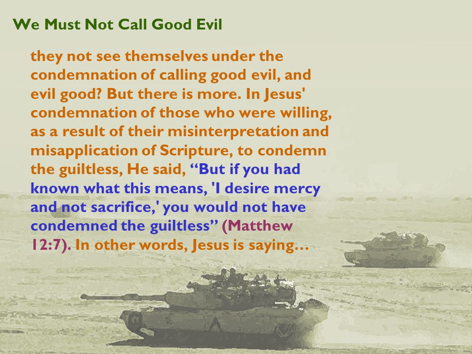 We Must Not Call Good Evil they not see themselves under the condemnation of calling good evil, and evil good.