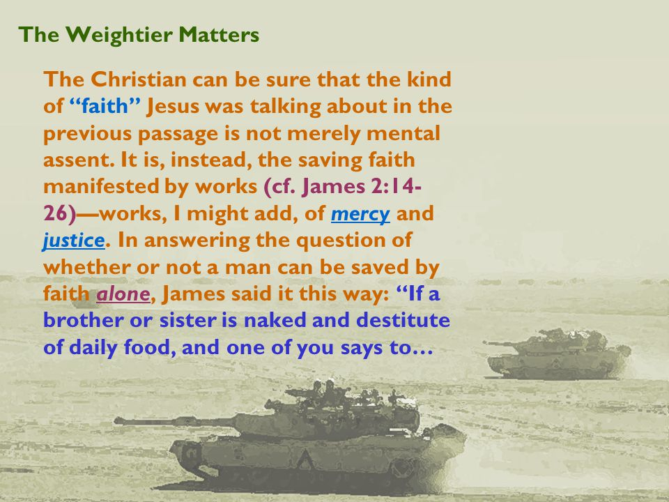The Weightier Matters The Christian can be sure that the kind of faith Jesus was talking about in the previous passage is not merely mental assent.