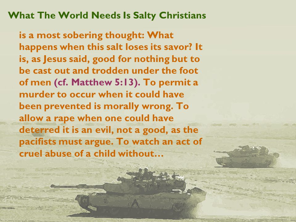 What The World Needs Is Salty Christians is a most sobering thought: What happens when this salt loses its savor.