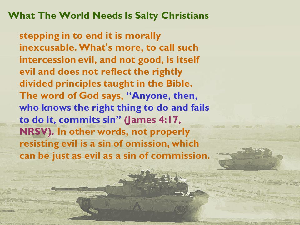 What The World Needs Is Salty Christians stepping in to end it is morally inexcusable.