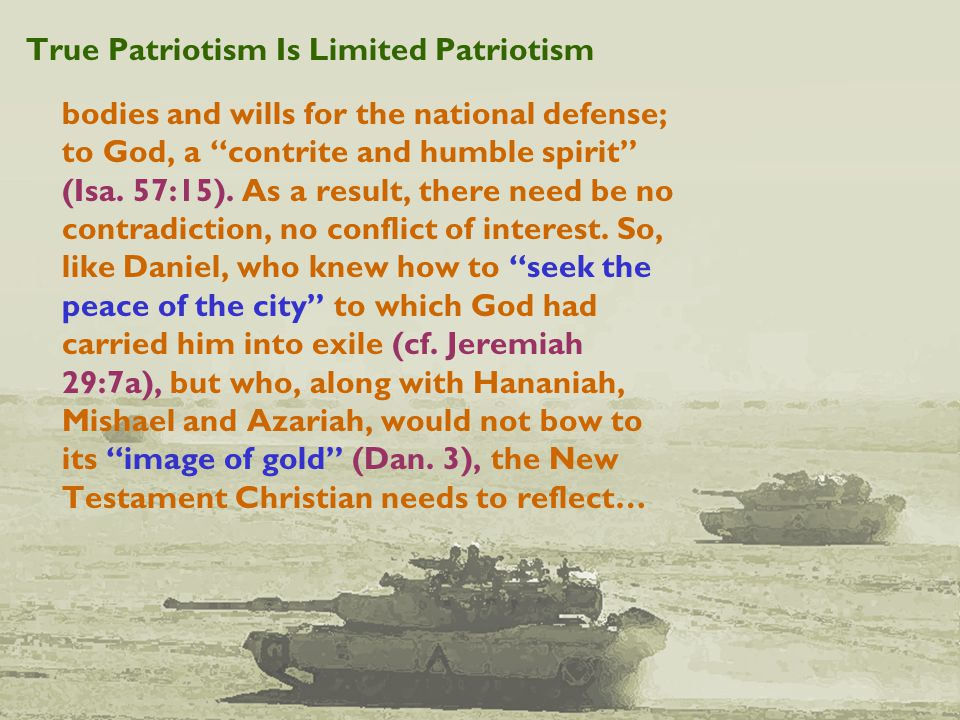 True Patriotism Is Limited Patriotism bodies and wills for the national defense; to God, a contrite and humble spirit (Isa.