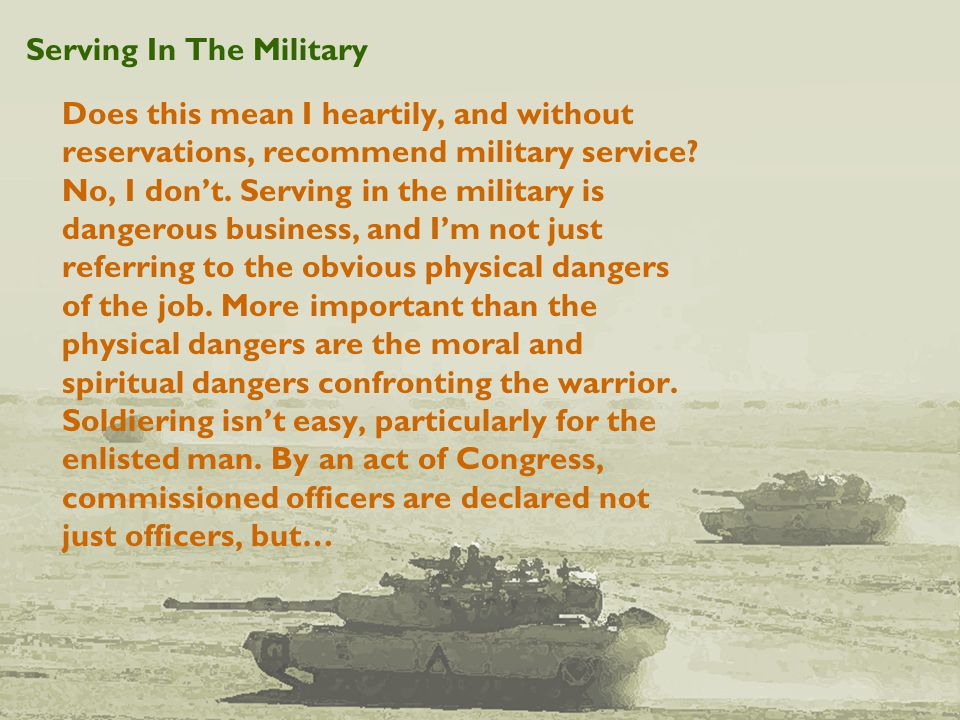 Serving In The Military Does this mean I heartily, and without reservations, recommend military service.