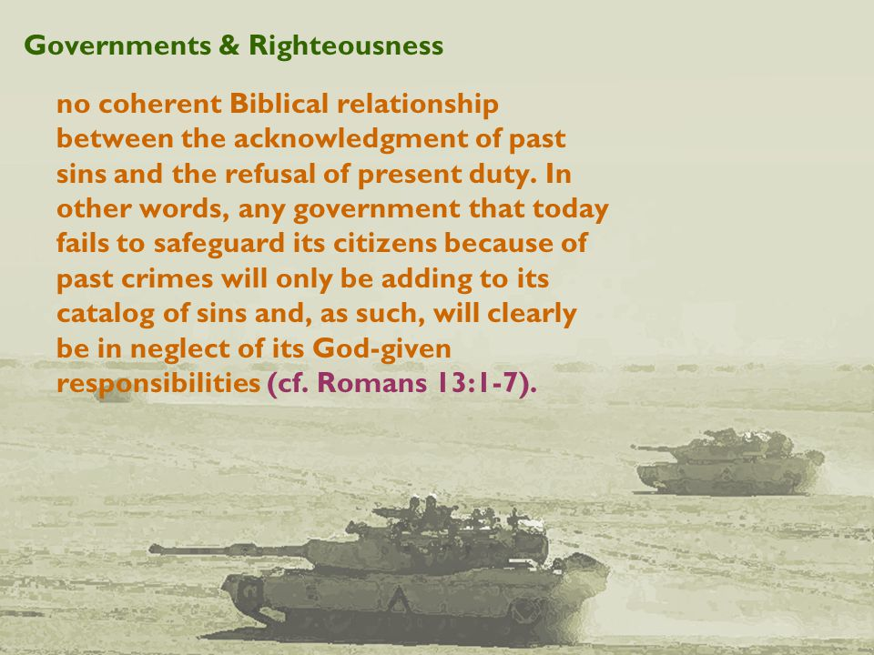 Governments & Righteousness no coherent Biblical relationship between the acknowledgment of past sins and the refusal of present duty.