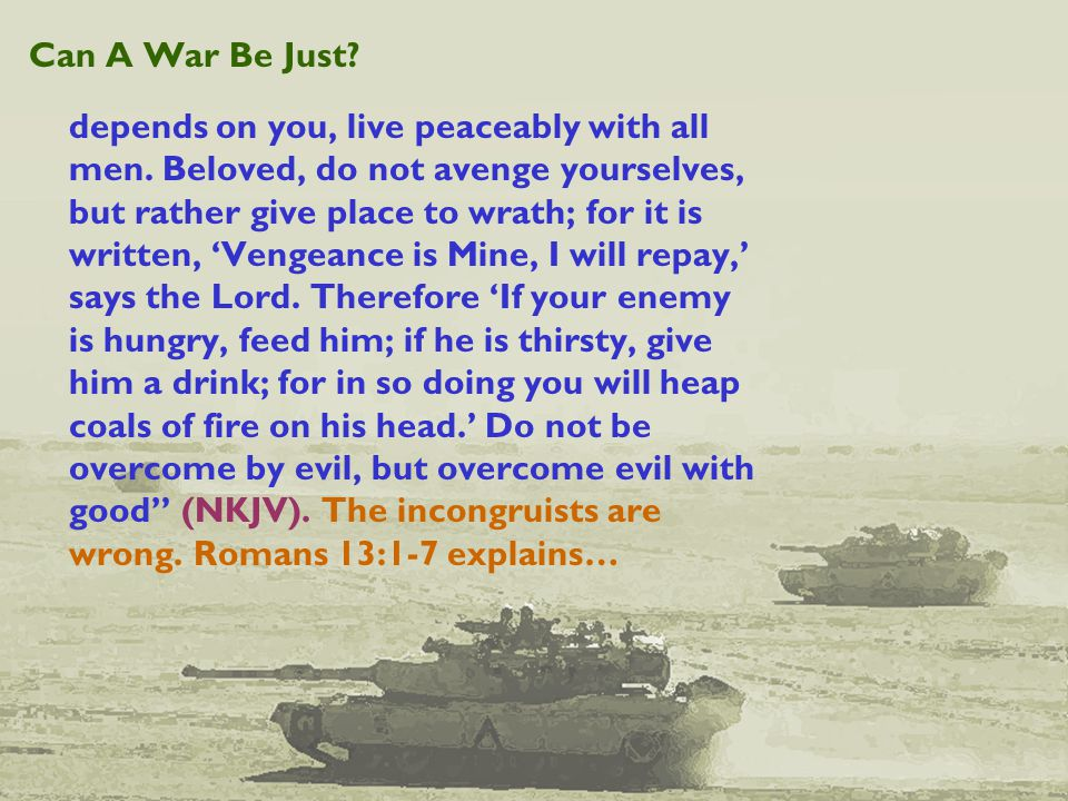 Can A War Be Just. depends on you, live peaceably with all men.