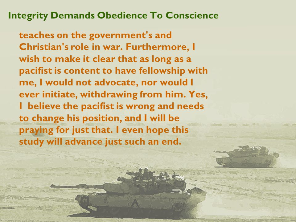Integrity Demands Obedience To Conscience teaches on the government s and Christian s role in war.