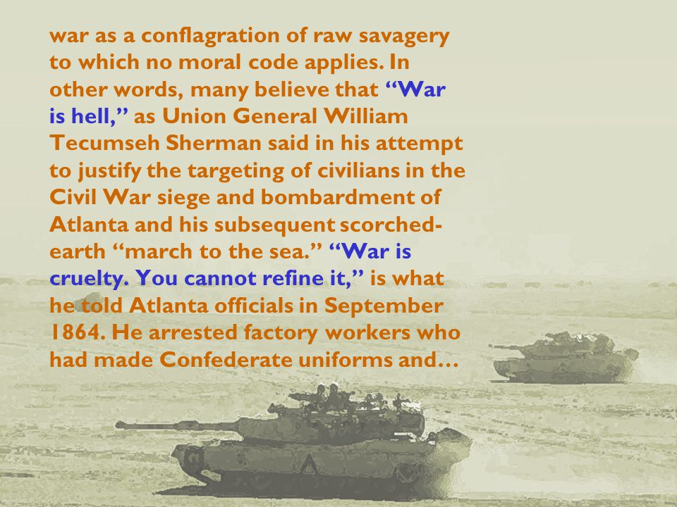war as a conflagration of raw savagery to which no moral code applies.