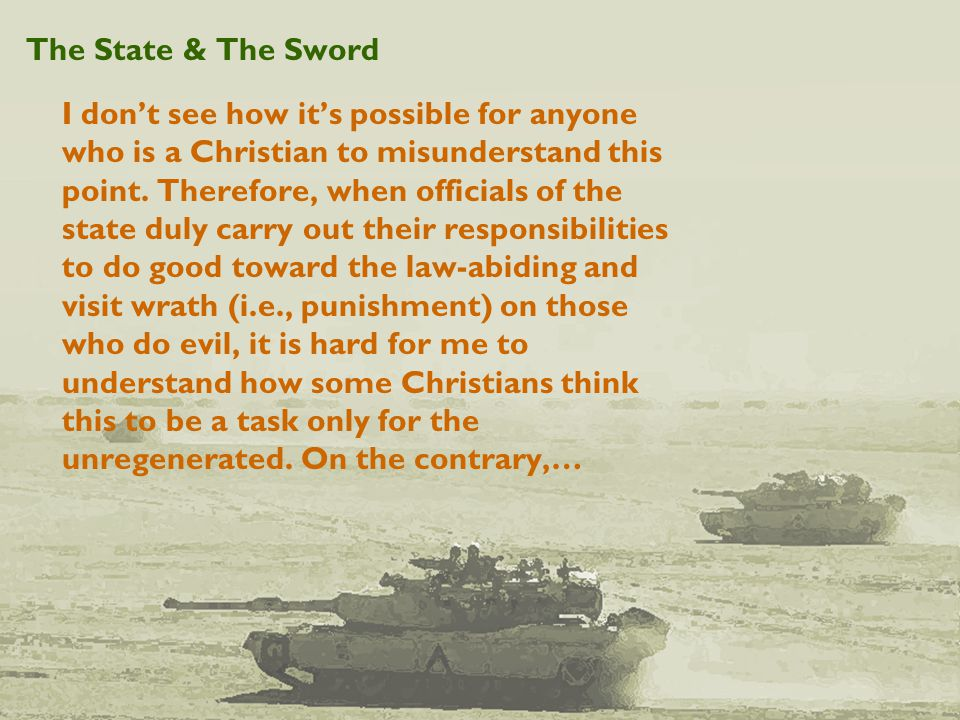 The State & The Sword I don't see how it's possible for anyone who is a Christian to misunderstand this point.