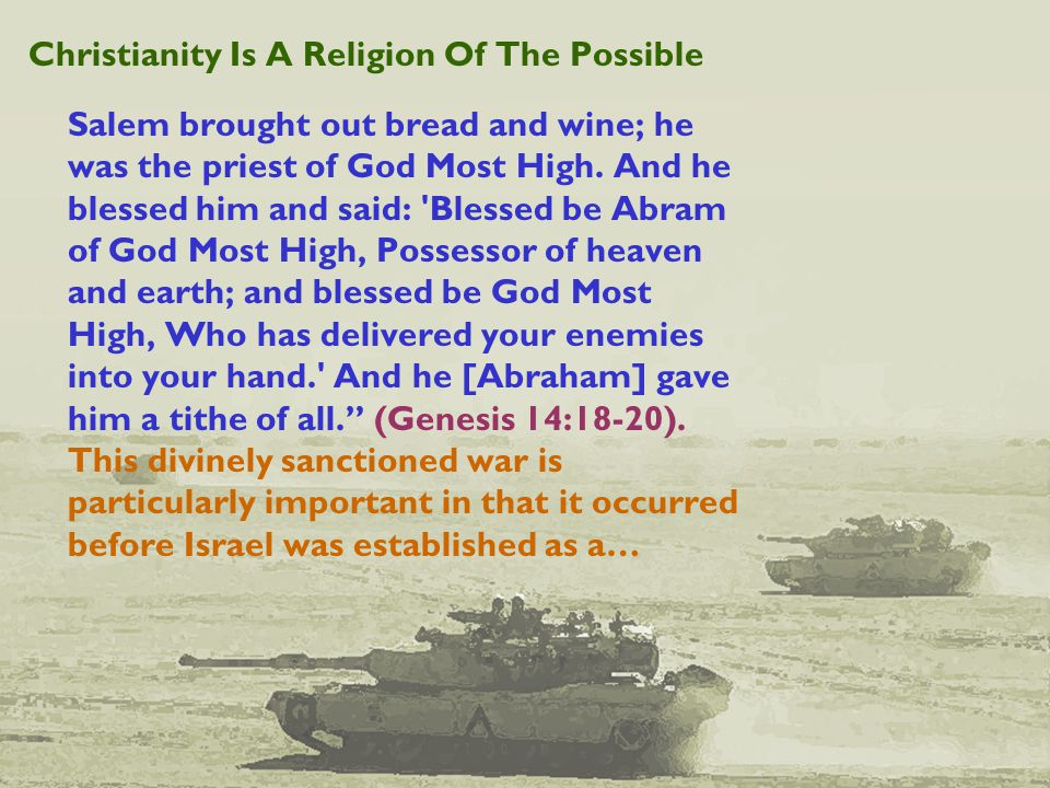 Christianity Is A Religion Of The Possible Salem brought out bread and wine; he was the priest of God Most High.