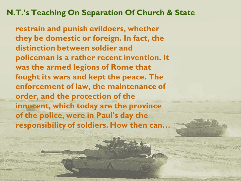 N.T.'s Teaching On Separation Of Church & State restrain and punish evildoers, whether they be domestic or foreign.