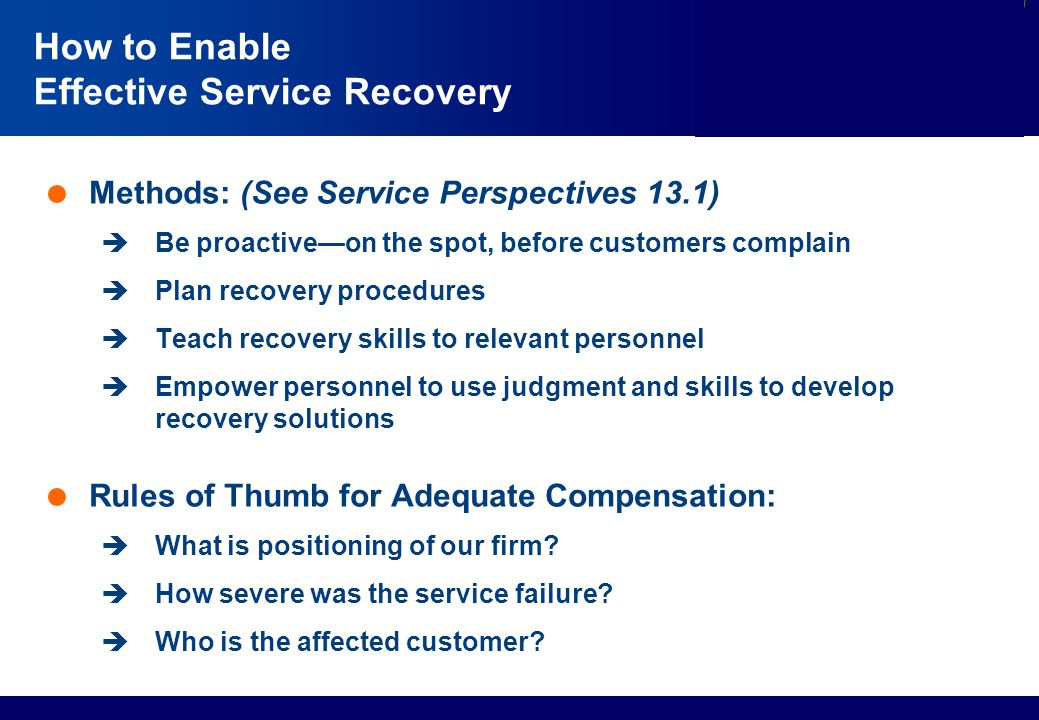 Services Marketing Slide © 2010 by Lovelock & Wirtz Services Marketing 7/e Chapter 13 – Page 13 How to Enable Effective Service Recovery  Methods: (S