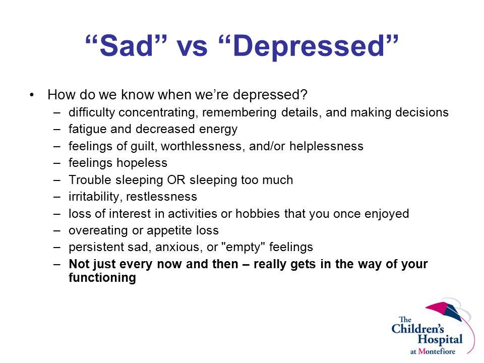 Sad vs Depressed How do we know when we're depressed.