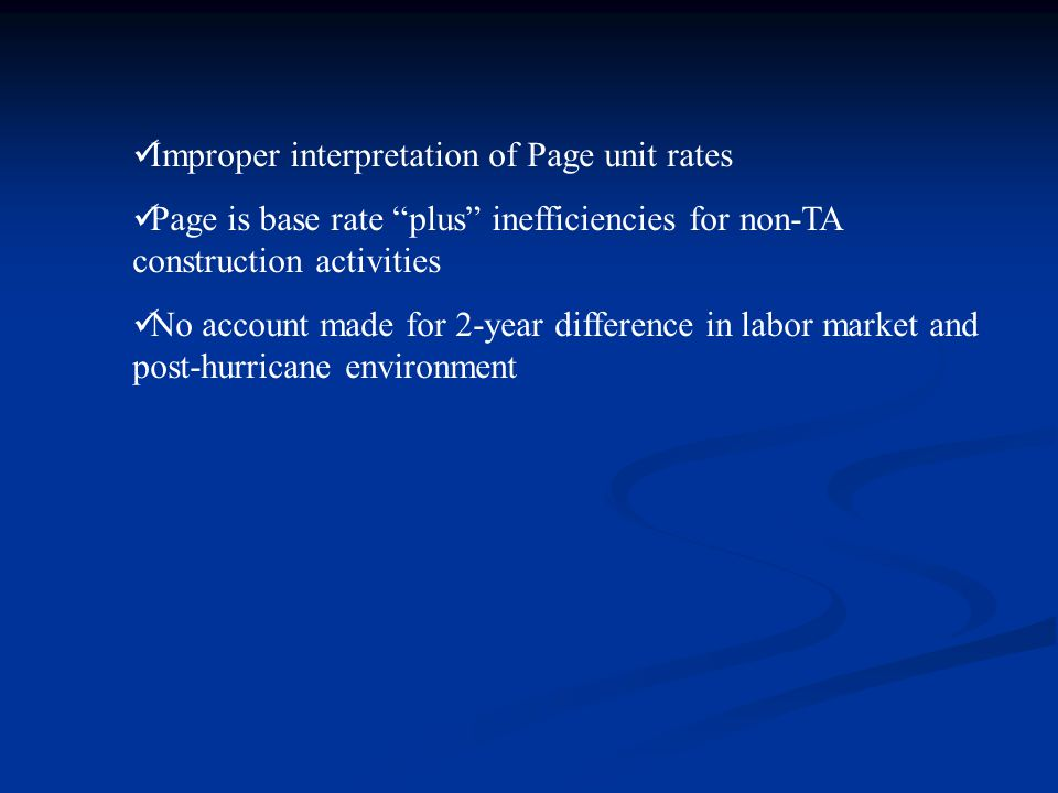Improper interpretation of Page unit rates Page is base rate plus inefficiencies for non-TA construction activities No account made for 2-year difference in labor market and post-hurricane environment