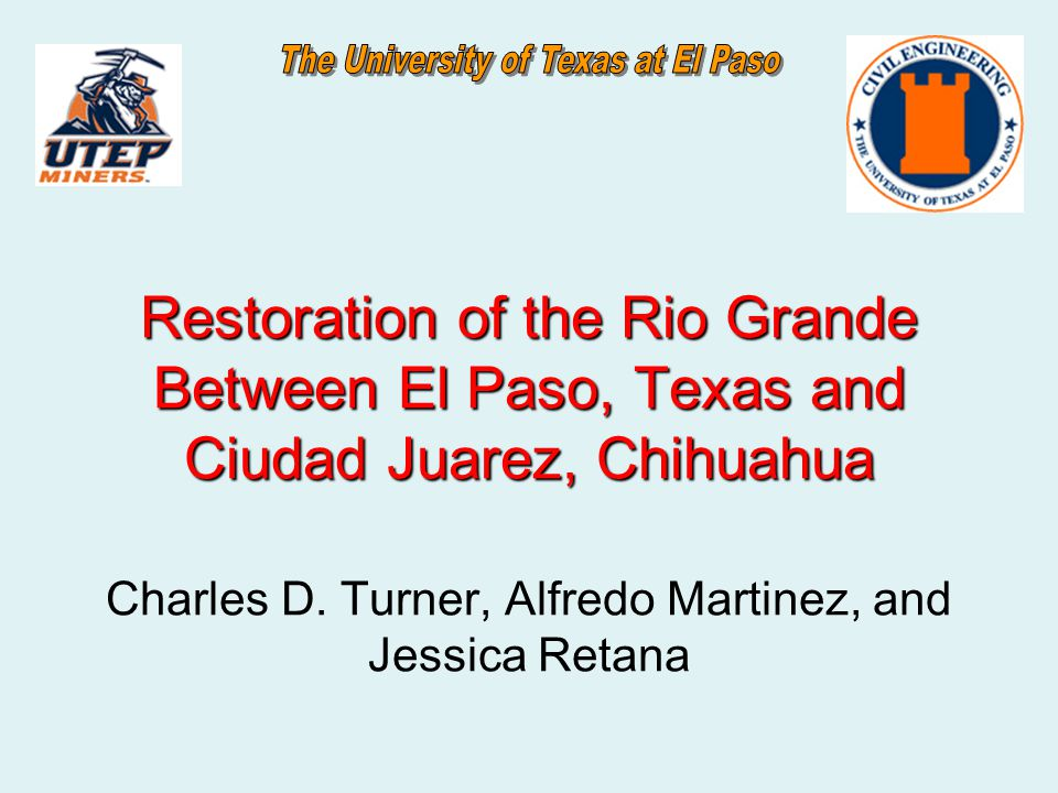 Restoration of the Rio Grande Between El Paso, Texas and Ciudad Juarez, Chihuahua Restoration of the Rio Grande Between El Paso, Texas and Ciudad Juarez, Chihuahua Charles D.