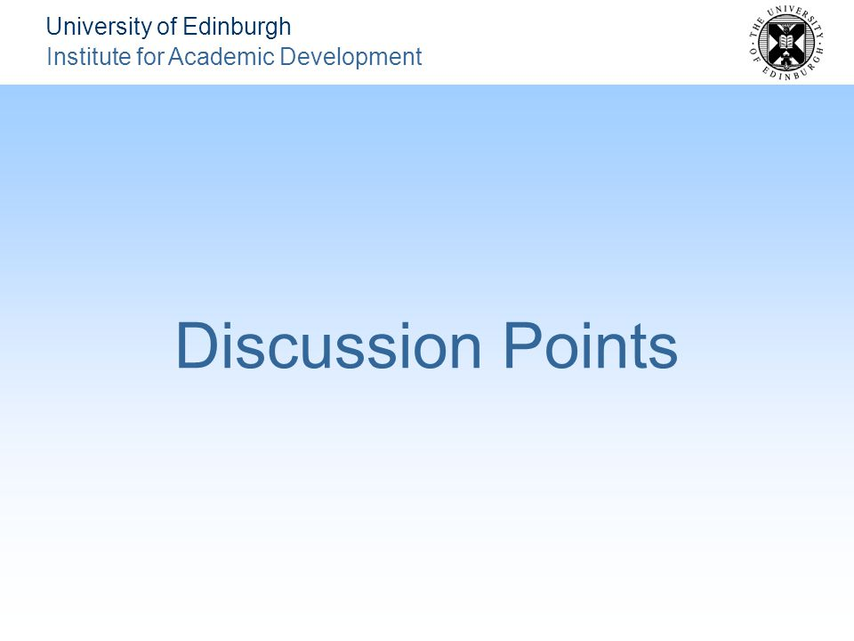 University of Edinburgh Institute for Academic Development Discussion Points