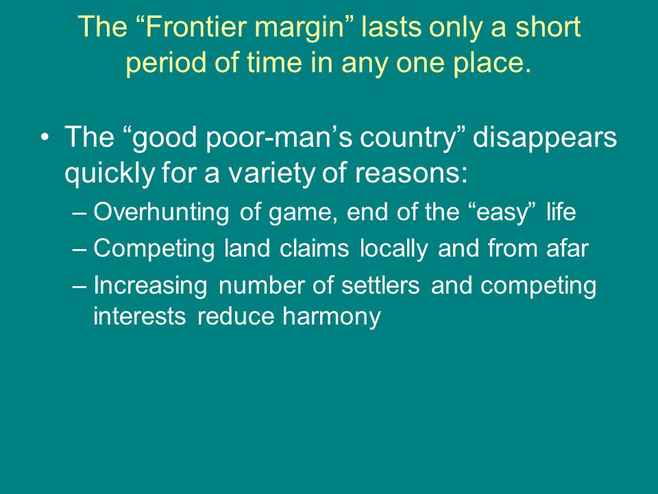 The Frontier margin lasts only a short period of time in any one place.