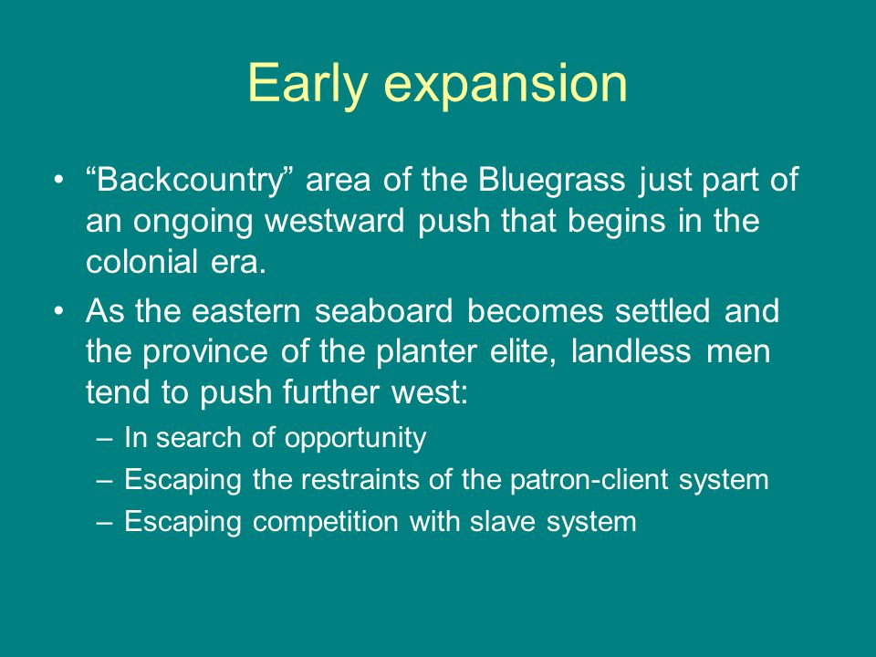 "Early expansion ""Backcountry"" area of the Bluegrass just part of an ongoing westward push that begins in the colonial era. As the eastern seaboard bec"