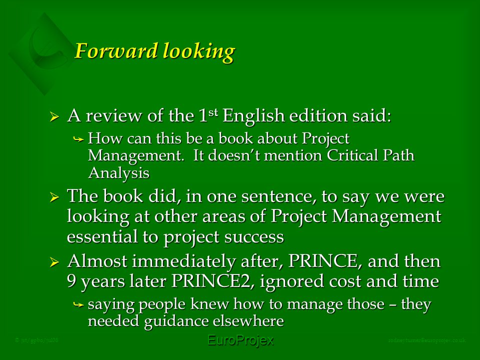 EuroProjex rodneyturner@europrojex.co.uk © jrt/gpbo/jul08 Forward looking  A review of the 1 st English edition said: å How can this be a book about