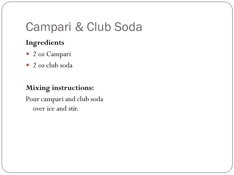 Campari & Club Soda Ingredients 2 oz Campari 2 oz club soda Mixing instructions: Pour campari and club soda over ice and stir.