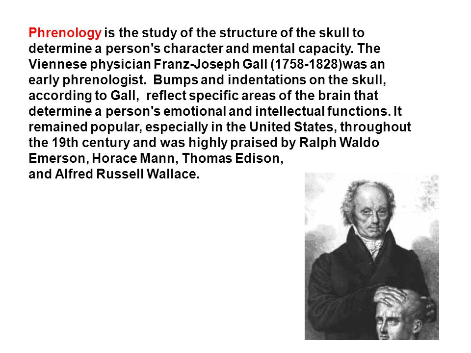 Phrenology is the study of the structure of the skull to determine a person s character and mental capacity.