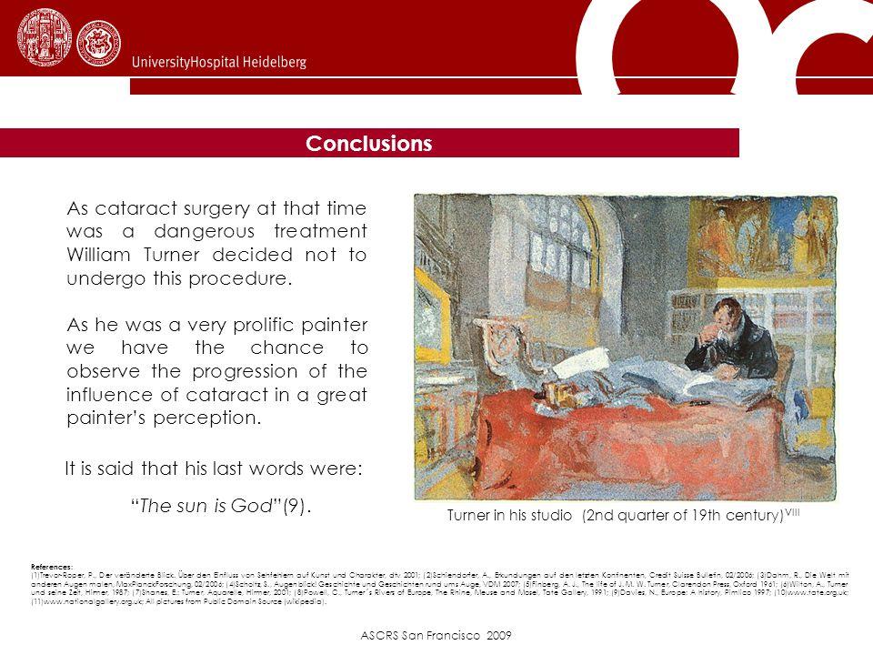 ASCRS San Francisco 2009 Conclusions References : (1)Trevor-Roper, P., Der veränderte Blick. Über den Einfluss von Sehfehlern auf Kunst und Charakter,