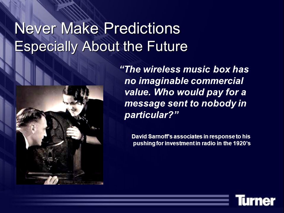 Never Make Predictions Especially About the Future The wireless music box has no imaginable commercial value.