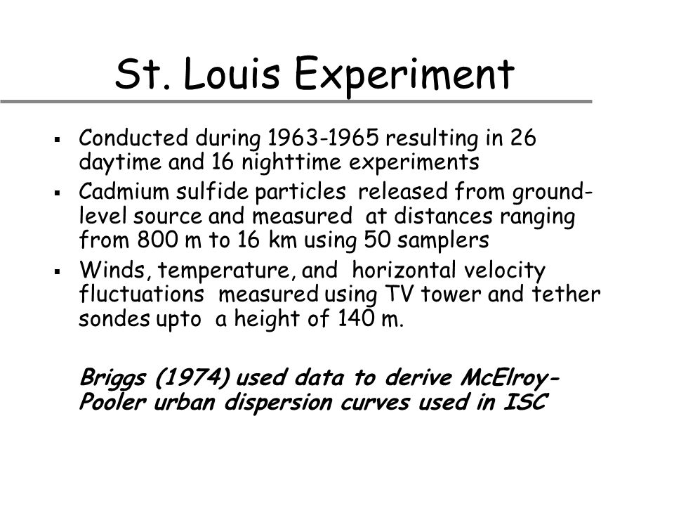 St. Louis Experiment  Conducted during 1963-1965 resulting in 26 daytime and 16 nighttime experiments  Cadmium sulfide particles released from groun