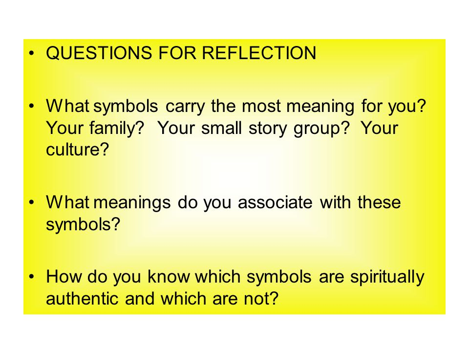 QUESTIONS FOR REFLECTION What symbols carry the most meaning for you.