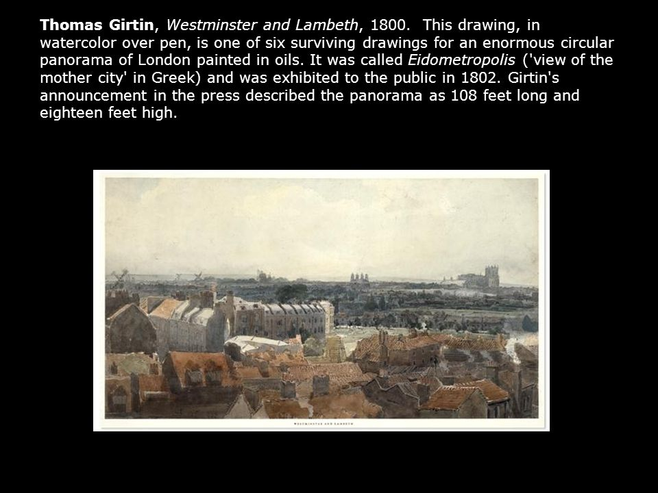 Thomas Girtin, Westminster and Lambeth, 1800. This drawing, in watercolor over pen, is one of six surviving drawings for an enormous circular panorama