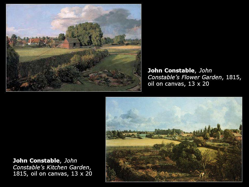 John Constable, John Constable's Flower Garden, 1815, oil on canvas, 13 x 20 John Constable, John Constable's Kitchen Garden, 1815, oil on canvas, 13