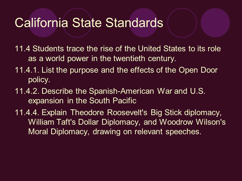 California State Standards 11.4 Students trace the rise of the United States to its role as a world power in the twentieth century.