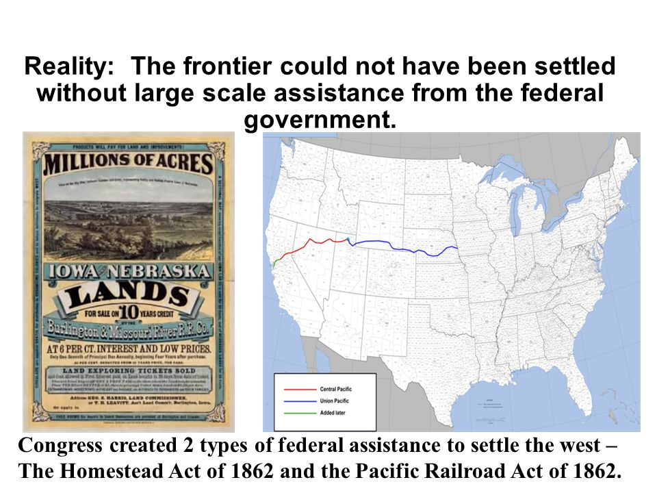 Reality: The frontier could not have been settled without large scale assistance from the federal government.