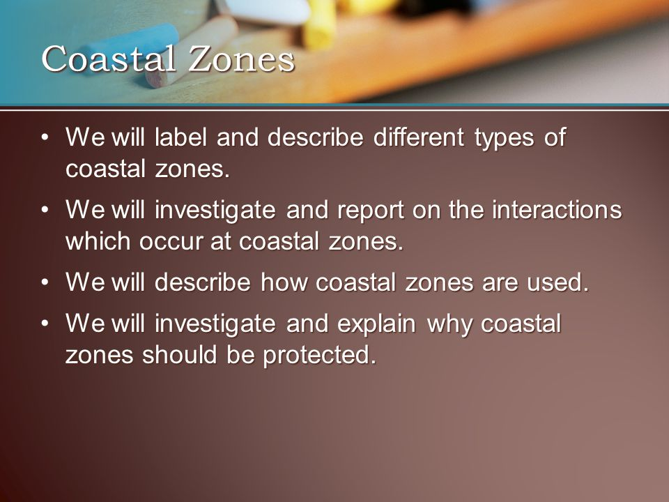 Coastal Zones We will label and describe different types of coastal zones.We will label and describe different types of coastal zones.