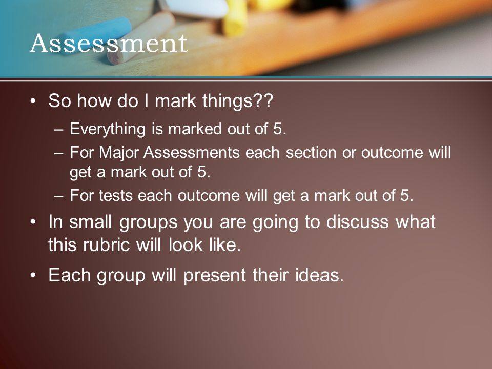 Assessment So how do I mark things . – –Everything is marked out of 5.