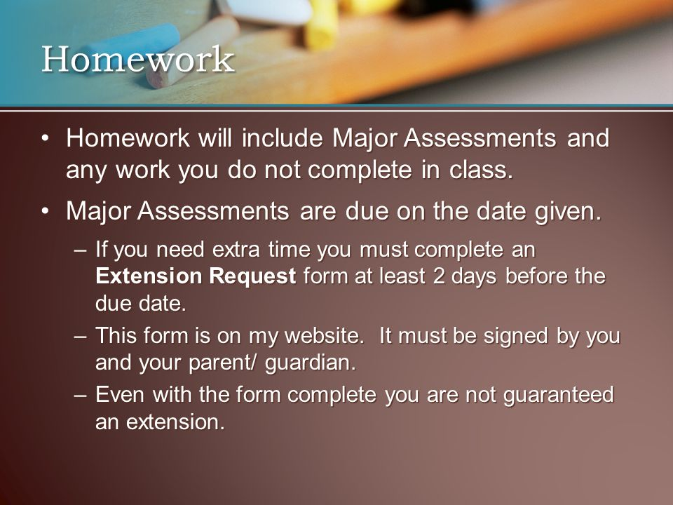 Homework Homework will include Major Assessments and any work you do not complete in class.Homework will include Major Assessments and any work you do not complete in class.