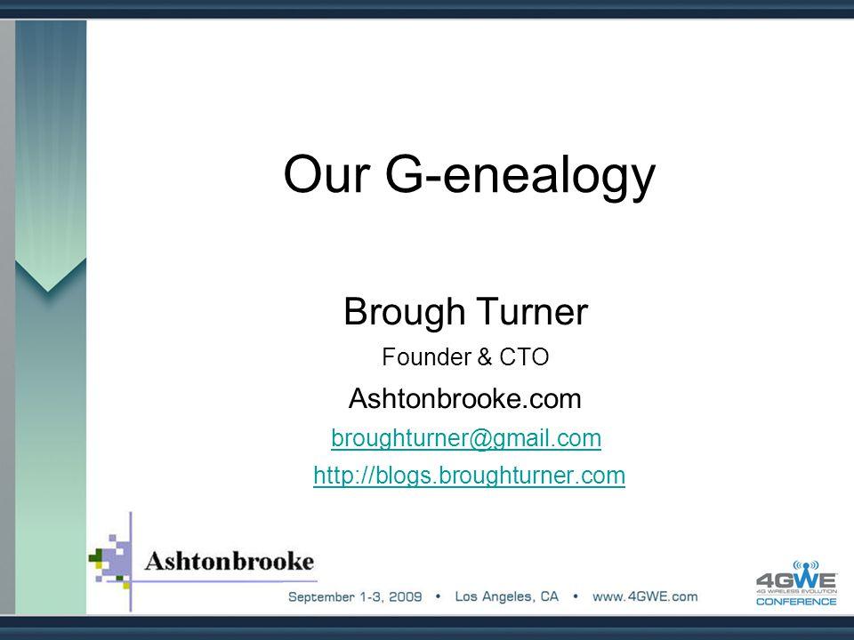 Our G-enealogy Brough Turner Founder & CTO Ashtonbrooke.com broughturner@gmail.com http://blogs.broughturner.com