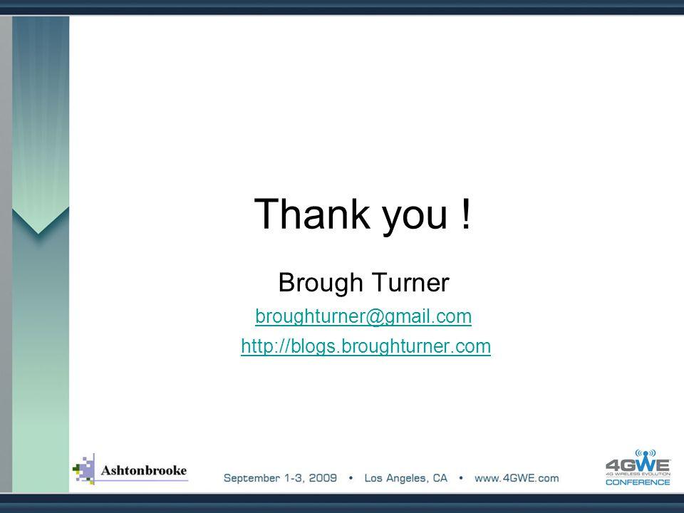 Thank you ! Brough Turner broughturner@gmail.com http://blogs.broughturner.com
