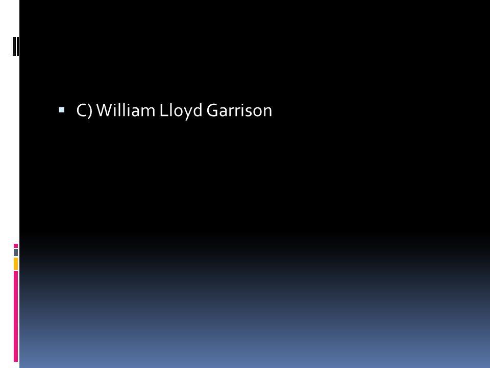  C) William Lloyd Garrison