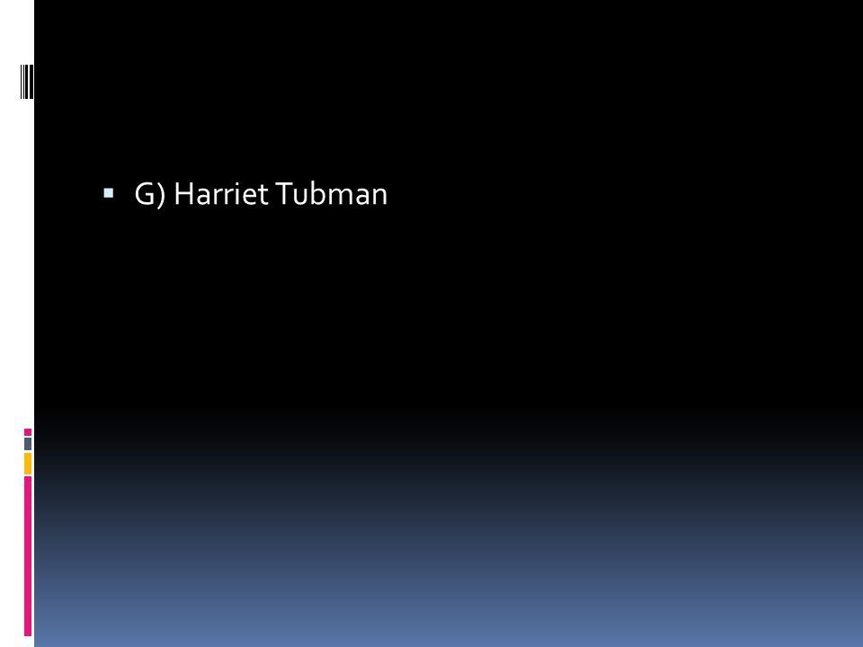  G) Harriet Tubman