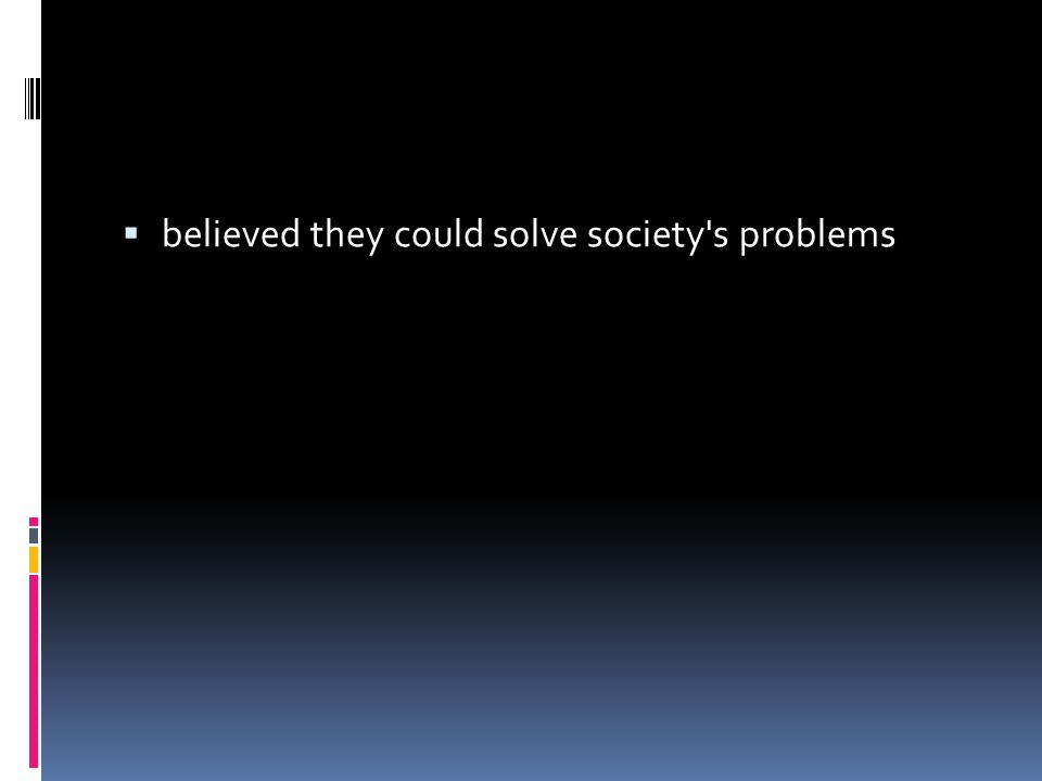  believed they could solve society s problems
