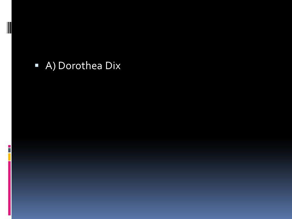  A) Dorothea Dix