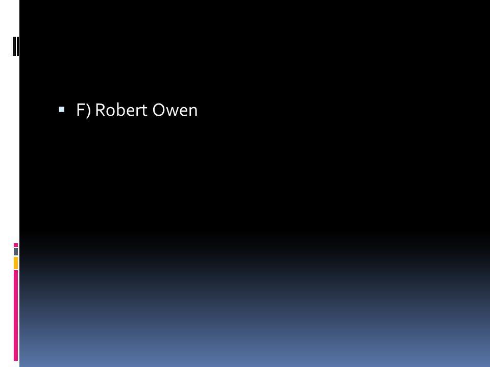  F) Robert Owen