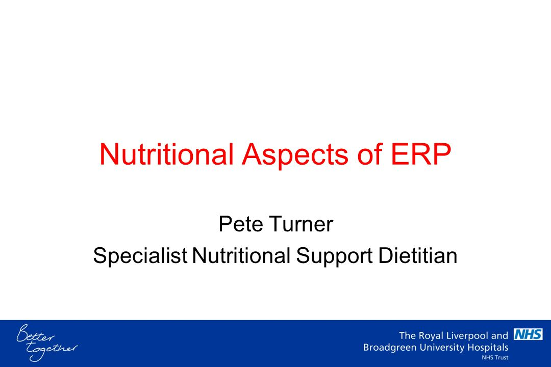 Nutritional Aspects of ERP Pete Turner Specialist Nutritional Support Dietitian