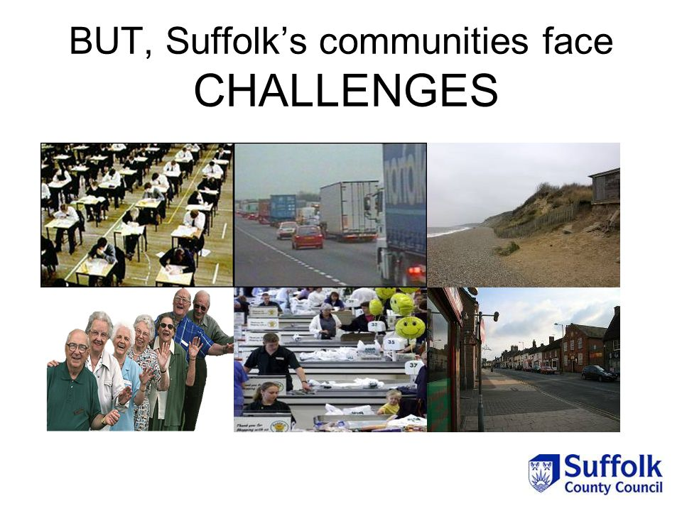 BUT, Suffolk's communities face CHALLENGES