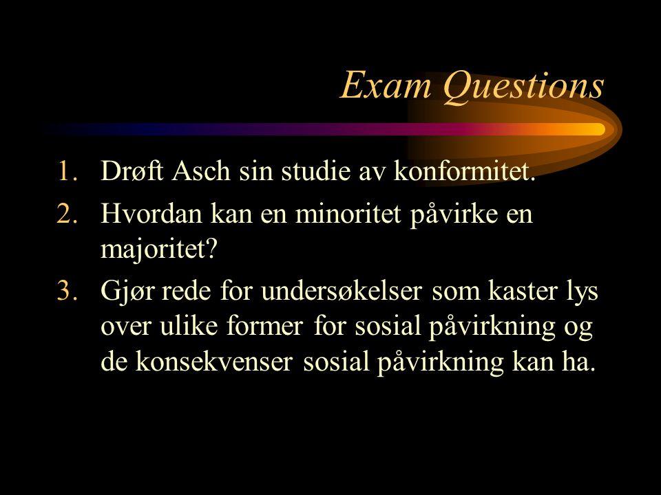 Exam Questions 1.Drøft Asch sin studie av konformitet.